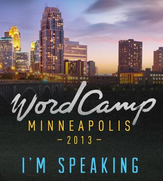 WordCamp Minneapolis 2013 Speaker